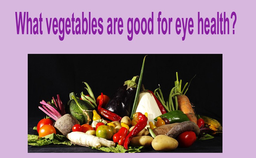 What vegetables are good for eye health?