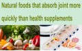 Natural foods that absorb joints more quickly than health supplements